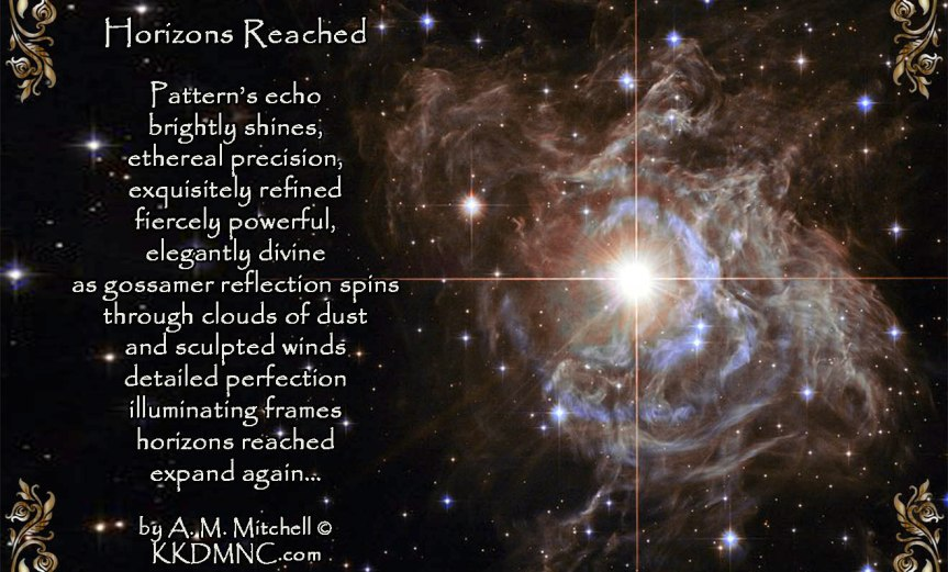Horizons Reached Pattern's echo brightly shines, ethereal precision, exquisitely refined fiercely powerful, elegantly divine as gossamer reflection spins through clouds of dust and sculpted winds detailed perfection illuminating frames horizons reached expand again… by A. M. Mitchell © KKDMNC.com